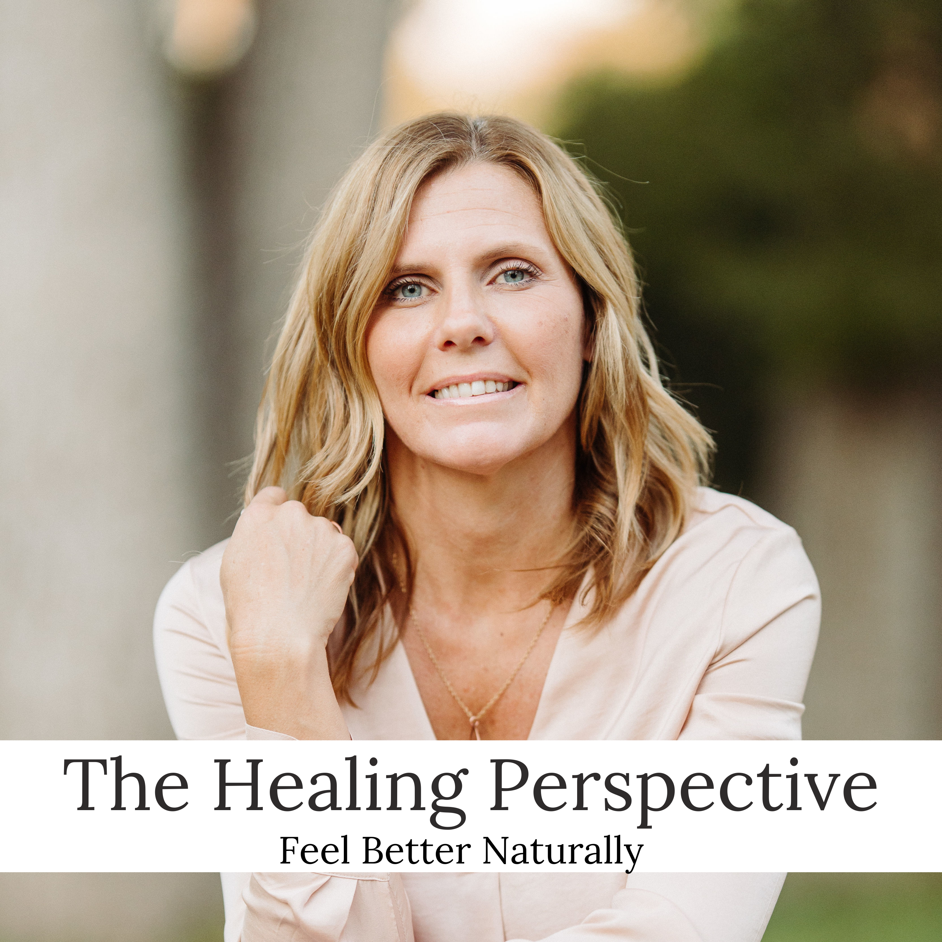 The Healing Perspective: Feel Better Naturally